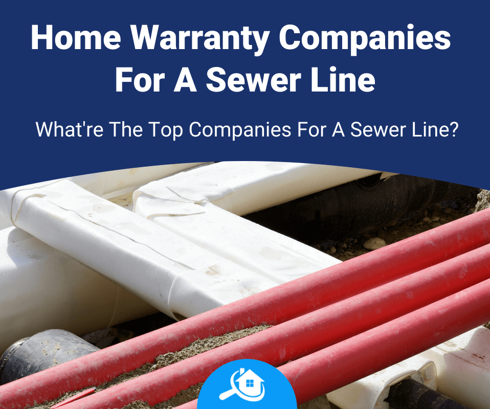 Top Best Home Warranty Companies For A Sewer Line Review