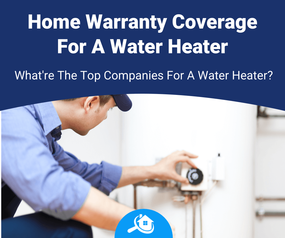 Top Best Home Warranty Companies For A Water Heater Review