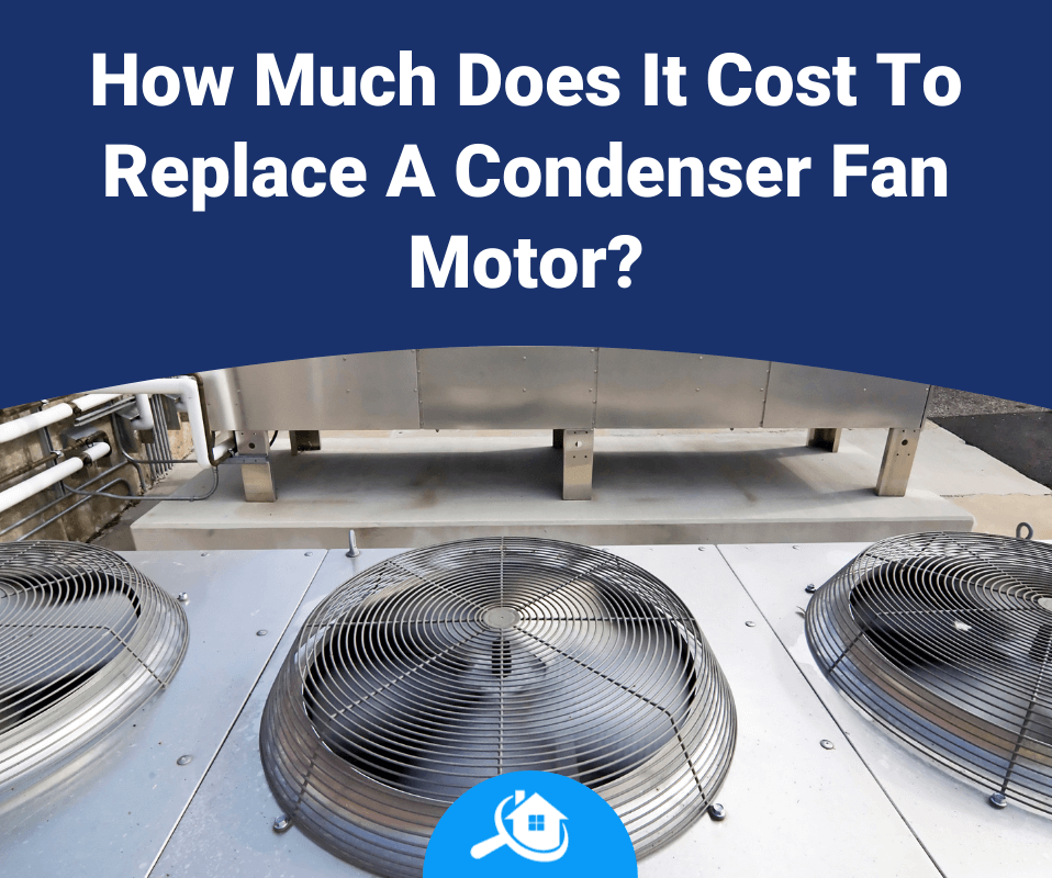 How Much Does It Cost To Replace A Condenser Fan Motor Review