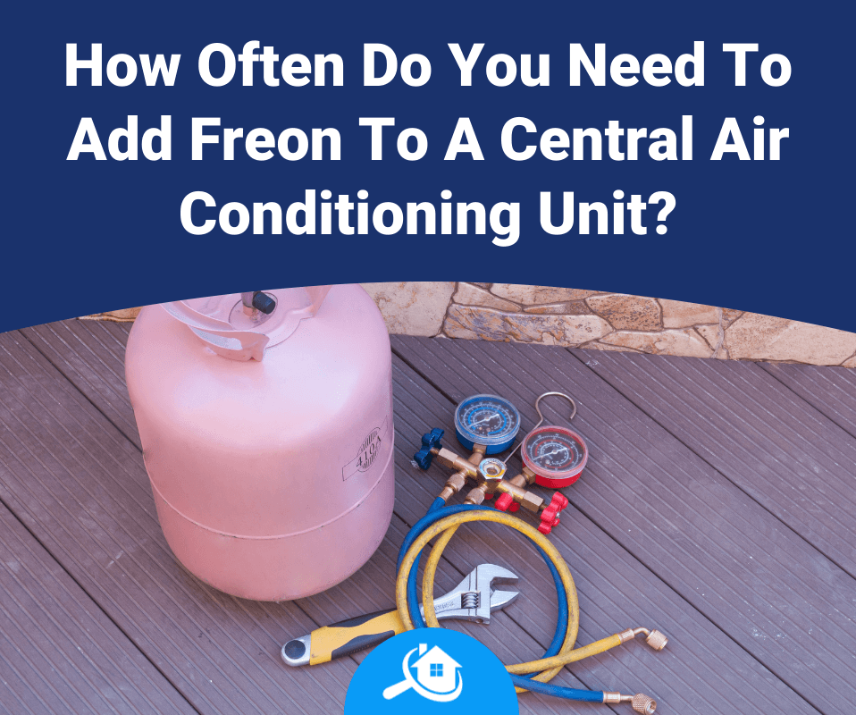 How Often Do You Need To Add Freon To A Central Air Conditioning Unit Review