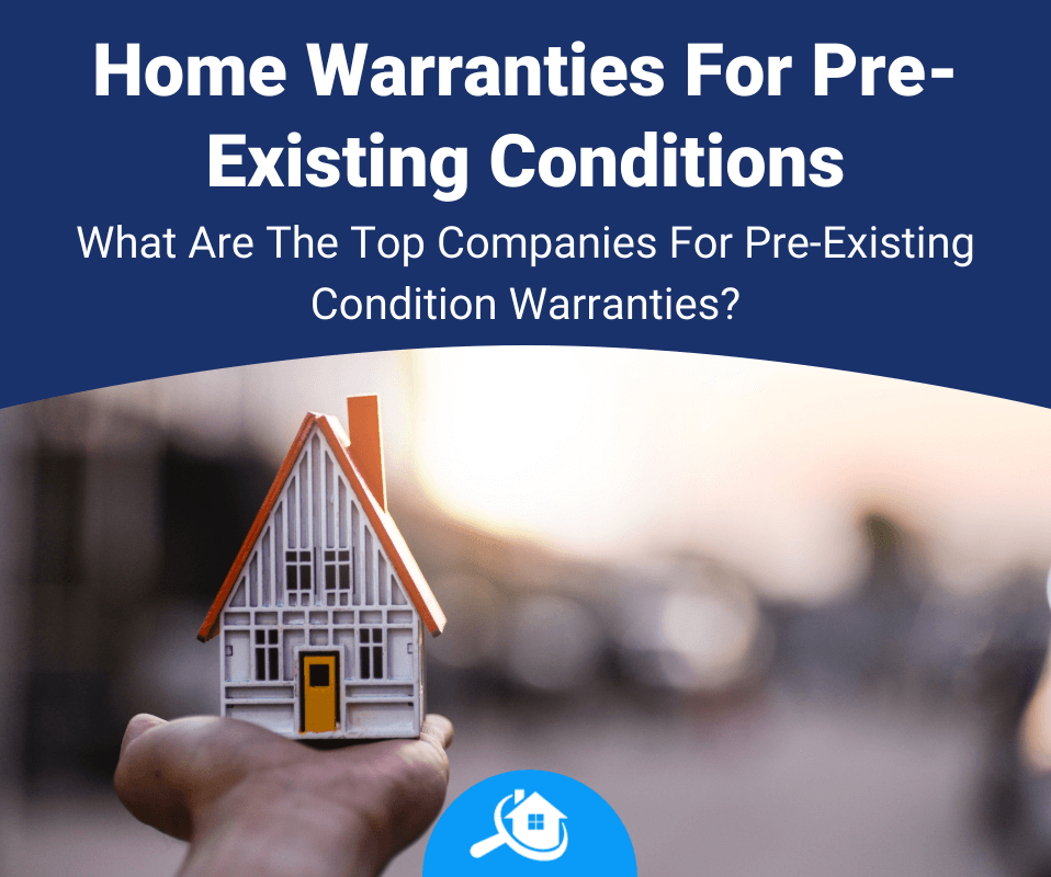 Best Home Warranties for Pre-Existing Conditions